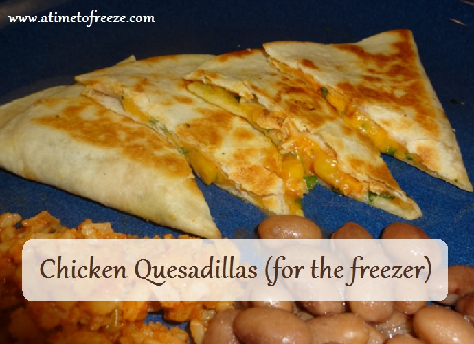 Chicken Quesadillas (for the freezer) - A time to freeze