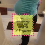 10 Tips for Surviving the Last Month of Pregnancy