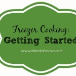 Freezer Cooking: Getting Started